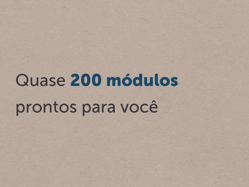 Quase 200 módulos prontos para você