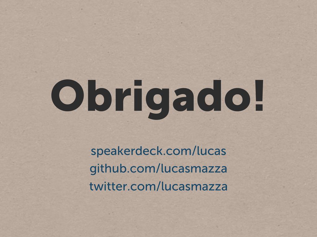 Obrigado! speakerdeck.com/lucas github.com/luca...