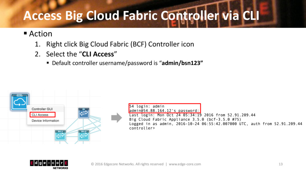 Access Big Cloud Fabric Controller via CLI 13 ©...