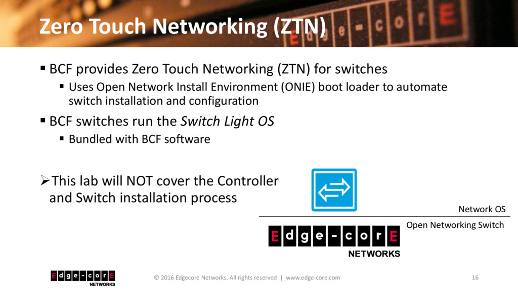 Zero Touch Networking (ZTN) 16 © 2016 Edgecore ...