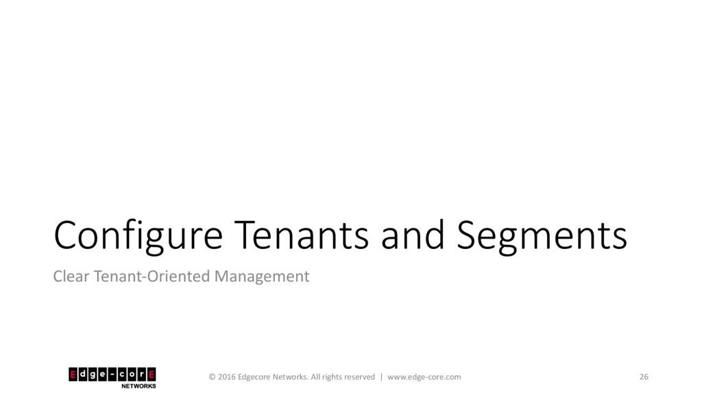 Configure Tenants and Segments Clear Tenant-Ori...
