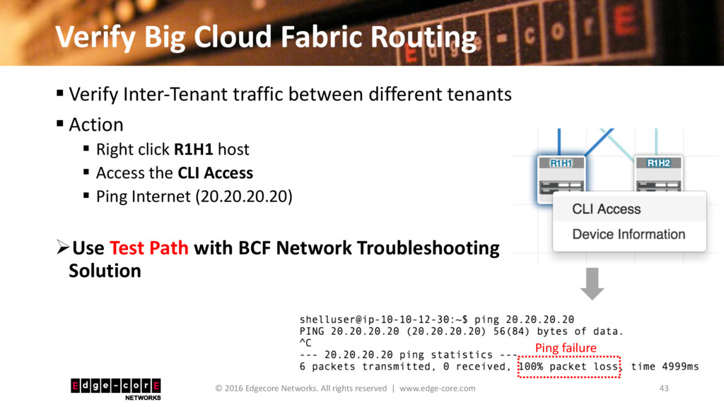 Verify Big Cloud Fabric Routing 43 © 2016 Edgec...