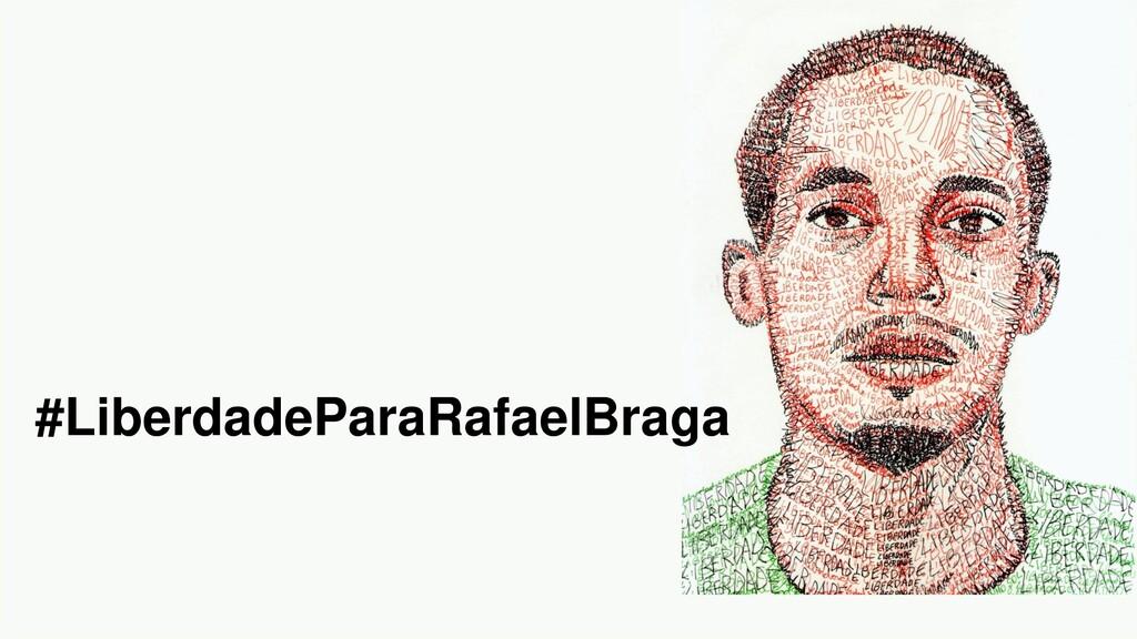 #LiberdadeParaRafaelBraga