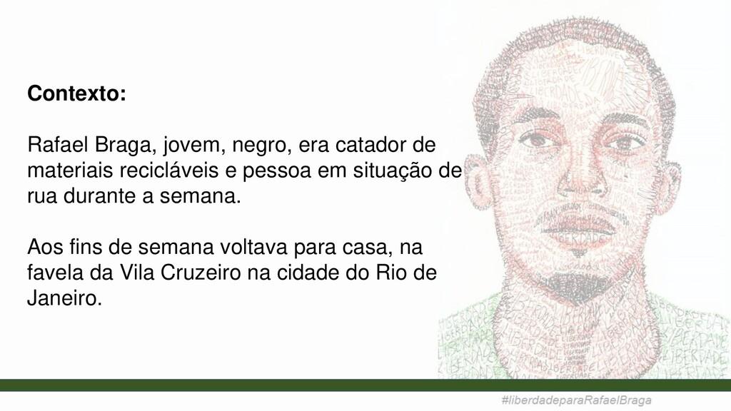 Contexto: Rafael Braga, jovem, negro, era catad...