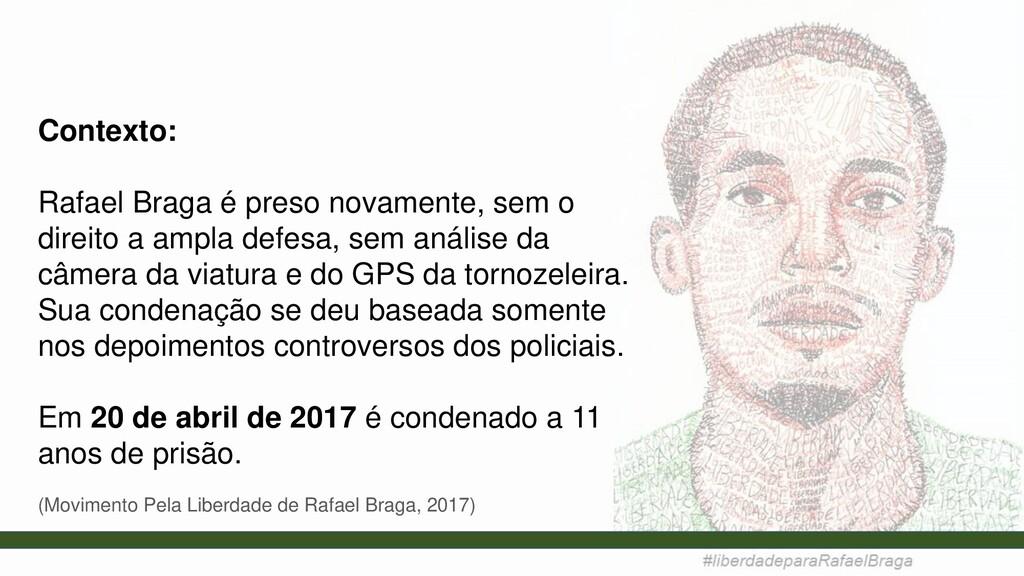 Contexto: Rafael Braga é preso novamente, sem o...