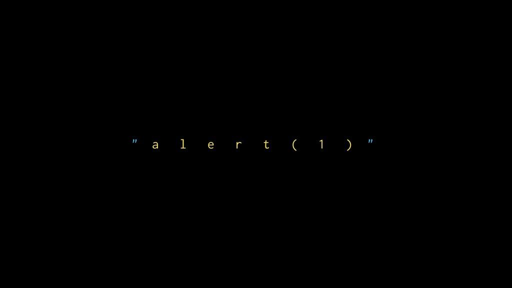 """"""" a l e r t ( 1 ) """""""