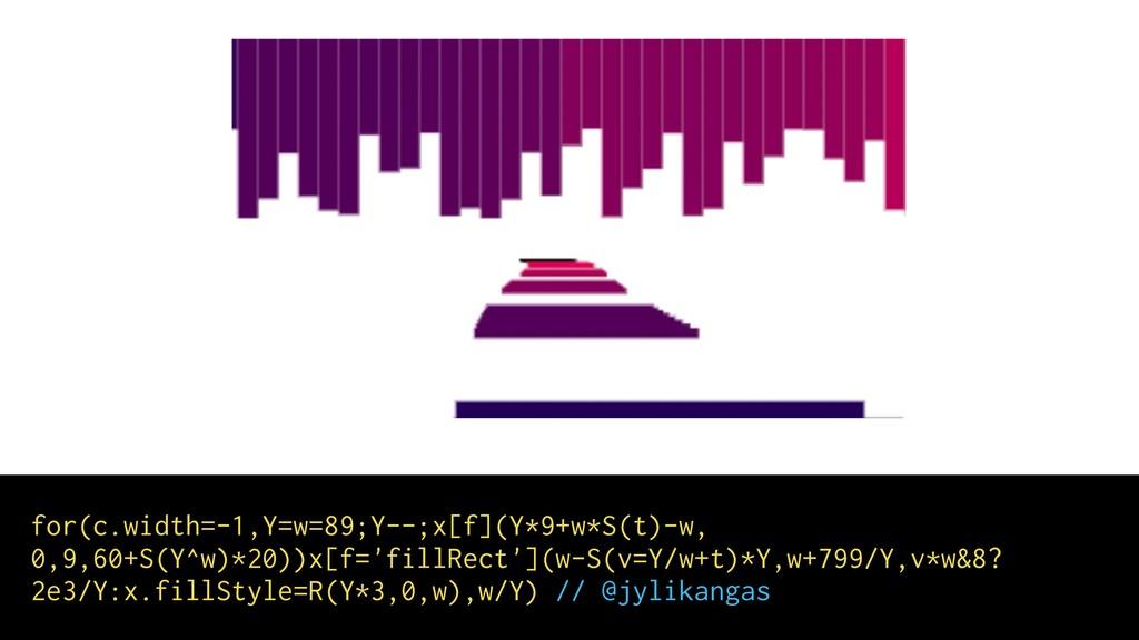 for(c.width=-1,Y=w=89;Y--;x[f](Y*9+w*S(t)-w, 0,...