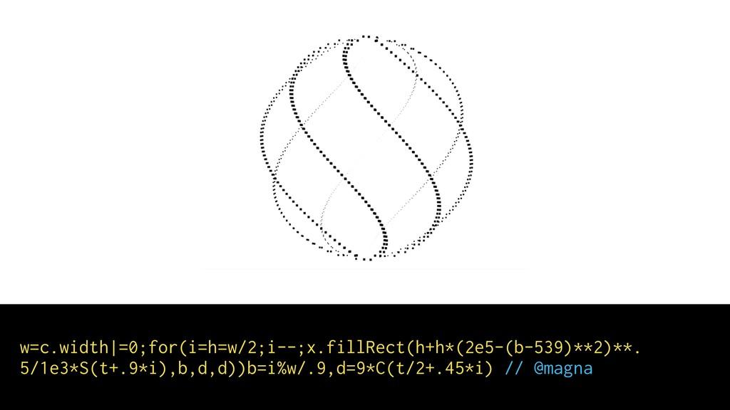 w=c.width =0;for(i=h=w/2;i--;x.fillRect(h+h*(2e...