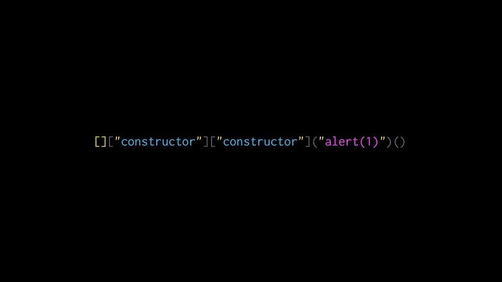 "[][""constructor""][""constructor""](""alert(1)"")()"