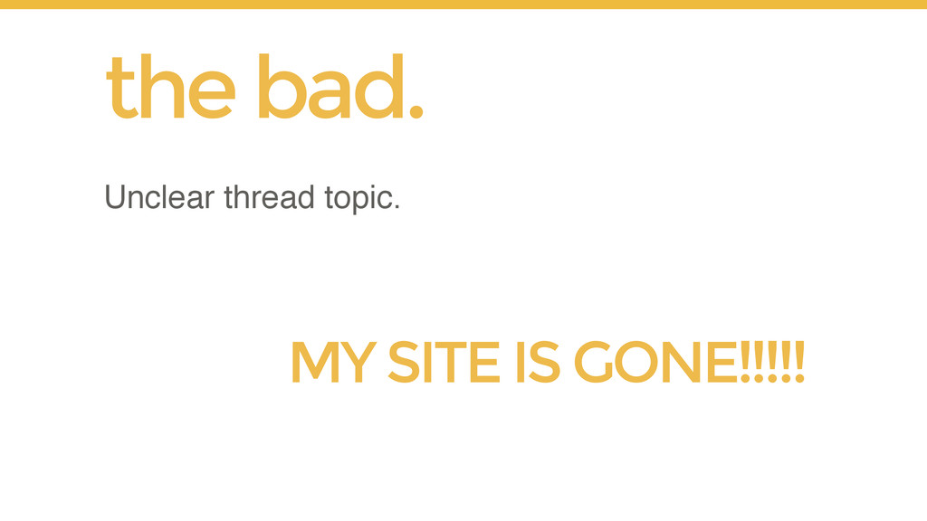Unclear thread topic. the bad. MY SITE IS GONE!...