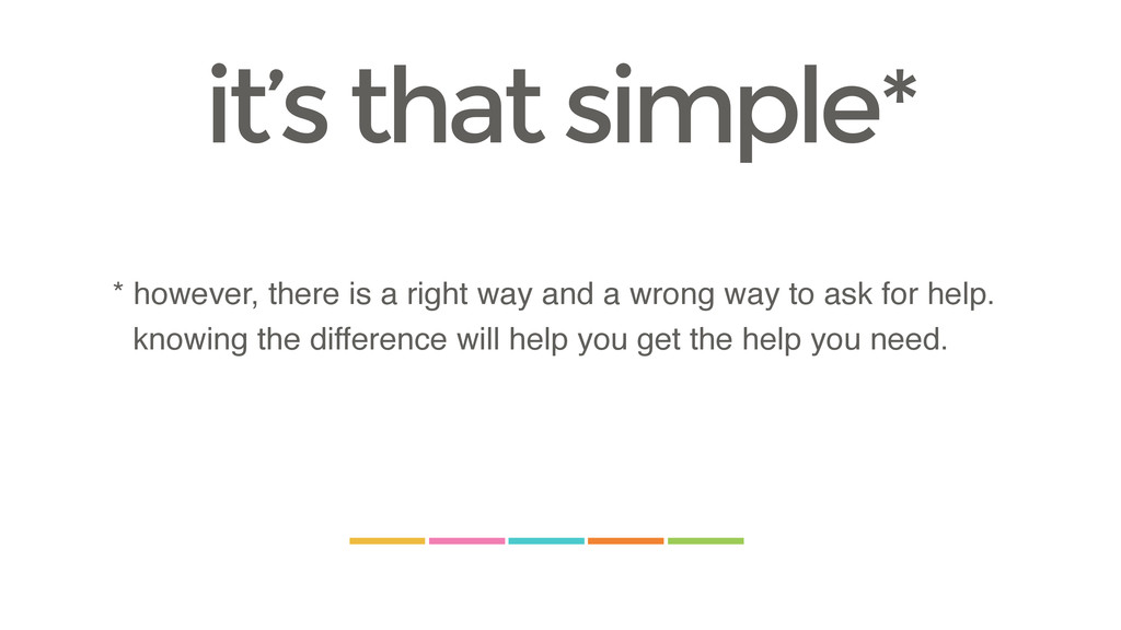 it's that simple* * however, there is a right w...