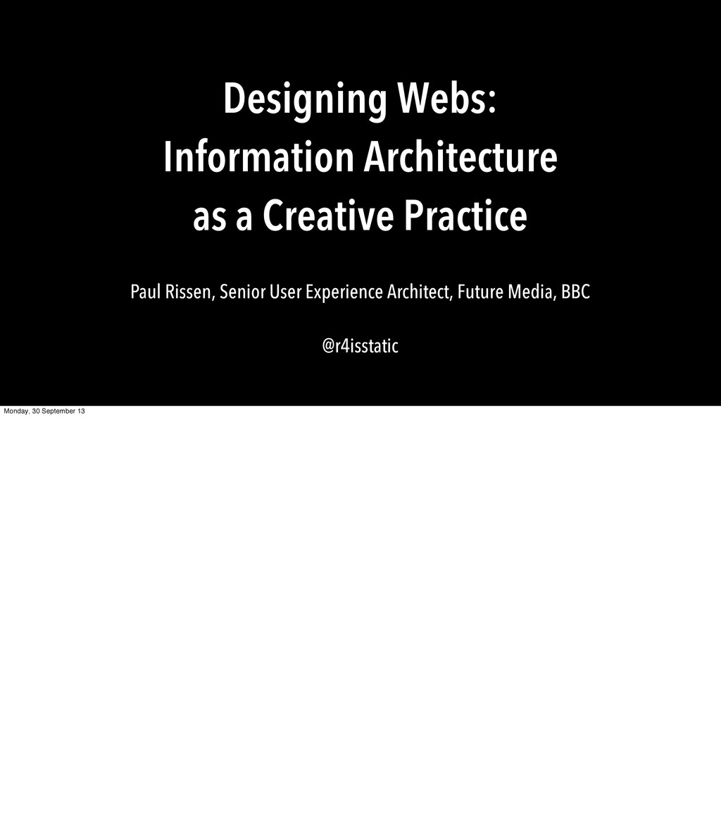 Designing Webs: Information Architecture as a C...
