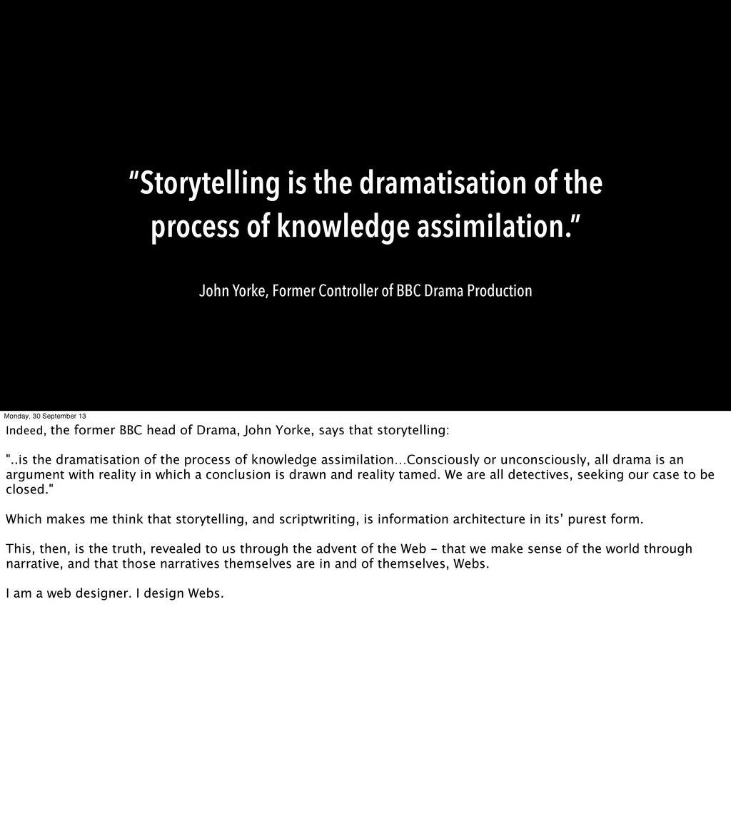"""Storytelling is the dramatisation of the proce..."