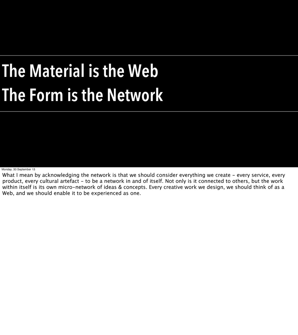 The Material is the Web The Form is the Network...