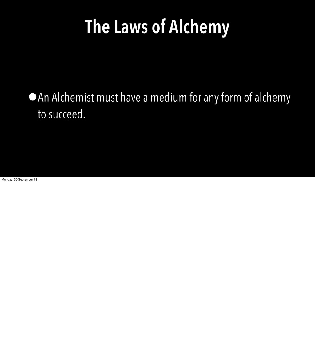 The Laws of Alchemy •An Alchemist must have a m...