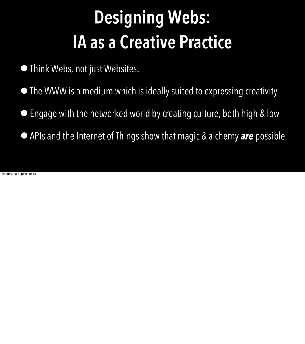 Designing Webs: IA as a Creative Practice •Thin...