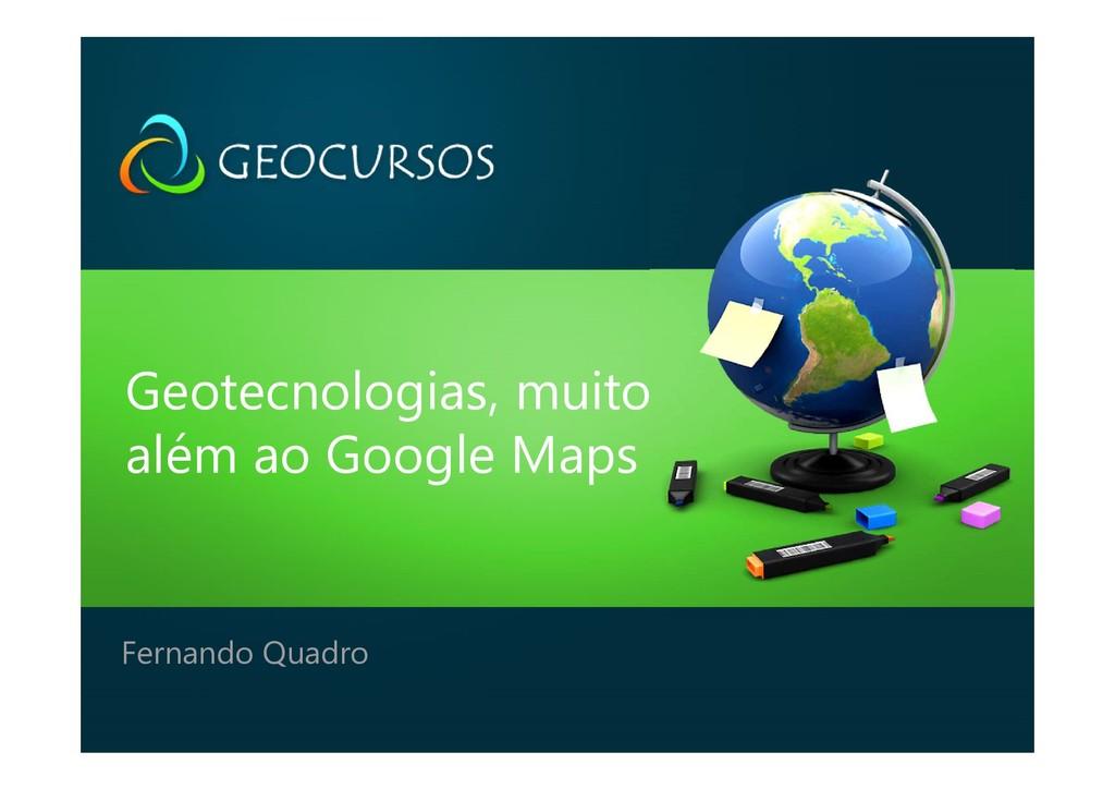 Geotecnologias, muito além ao Google Maps Ferna...