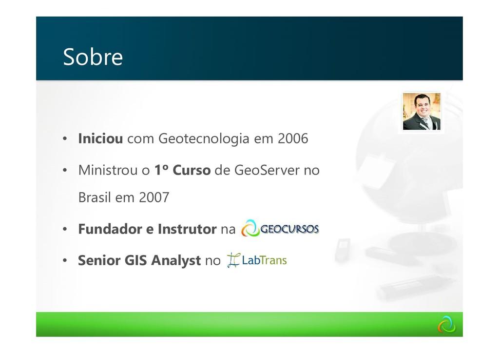 • Iniciou com Geotecnologia em 2006 • Ministrou...