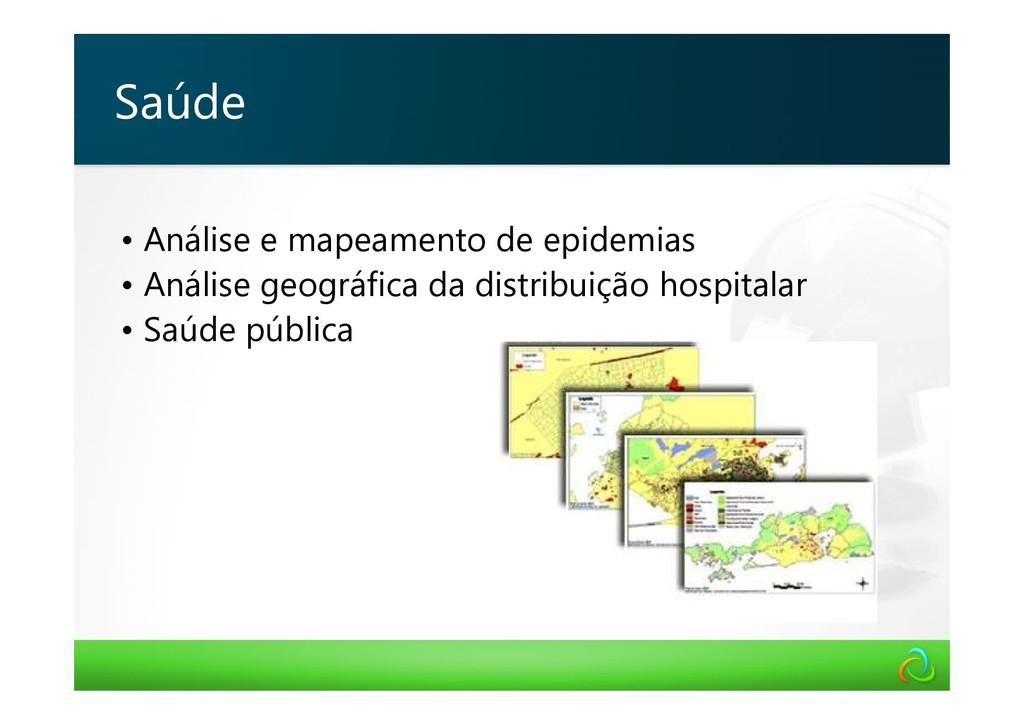 • Análise e mapeamento de epidemias • Análise g...