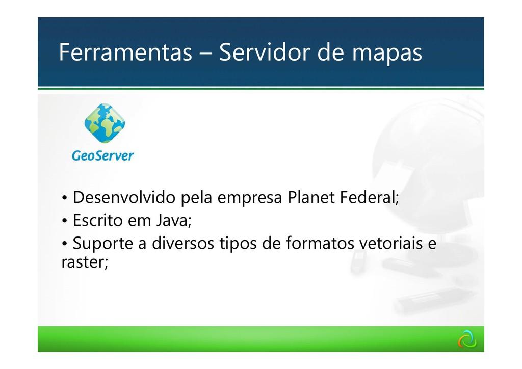 • Desenvolvido pela empresa Planet Federal; • E...