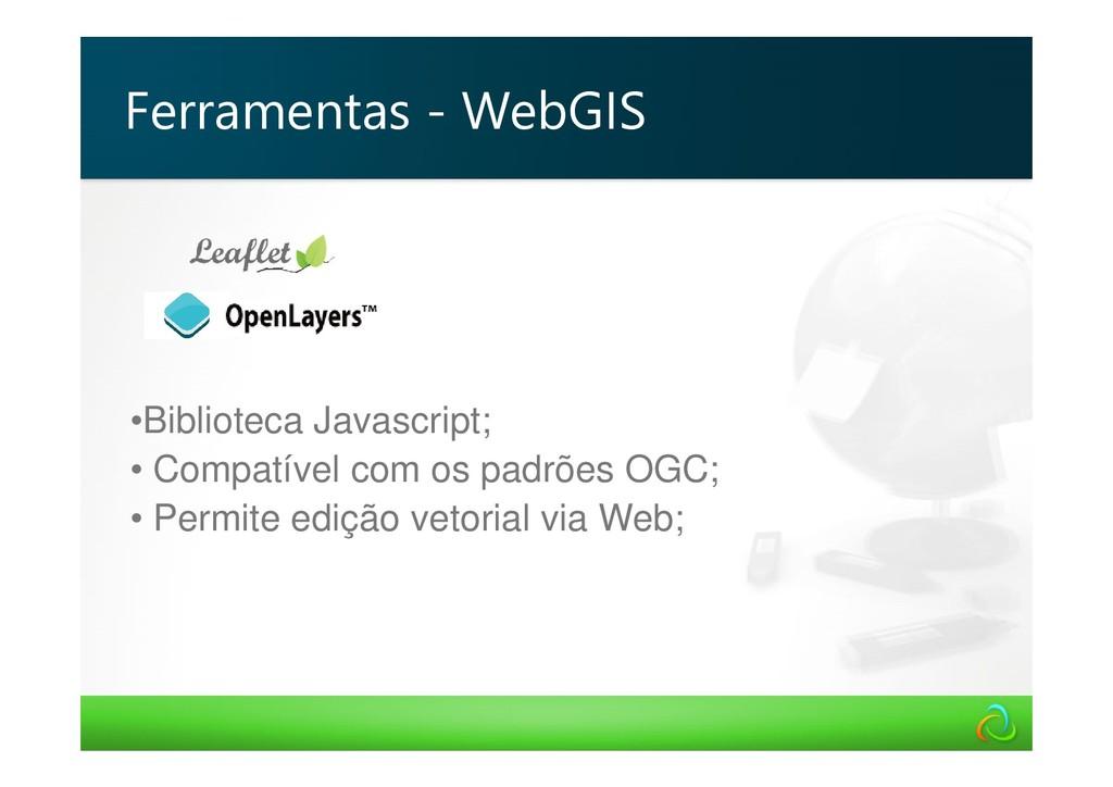 •Biblioteca Javascript; • Compatível com os pad...