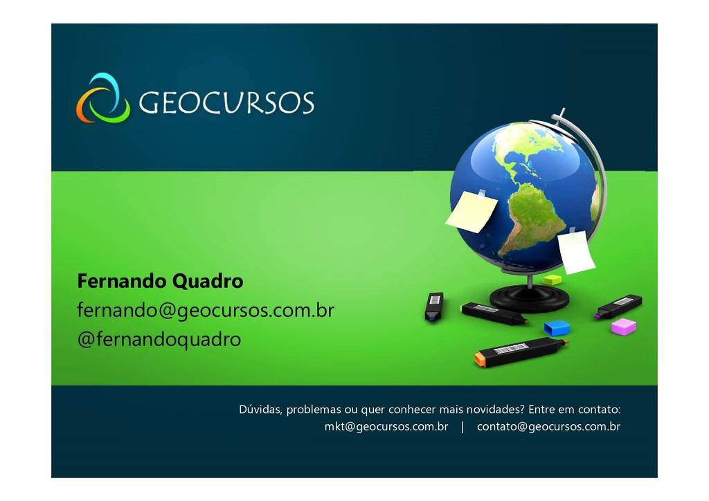 Fernando Quadro fernando@geocursos.com.br @fern...