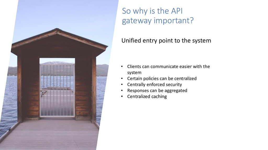 So why is the API gateway important? Unified en...