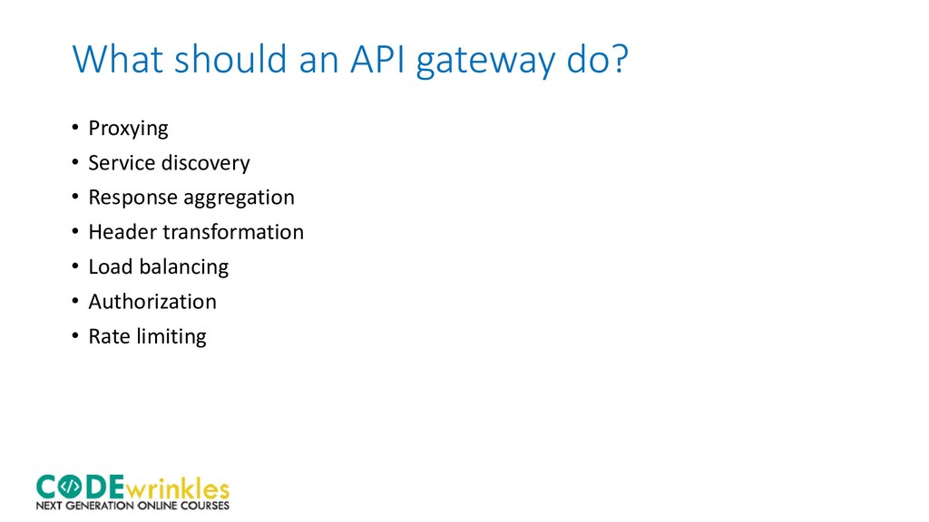 What should an API gateway do? • Proxying • Ser...