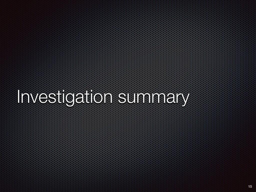 Investigation summary 15