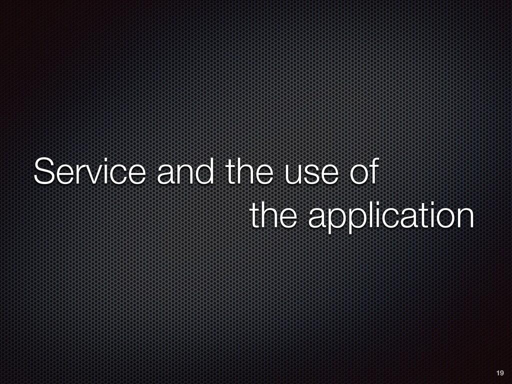 Service and the use of   ɹɹɹɹɹɹthe application ...