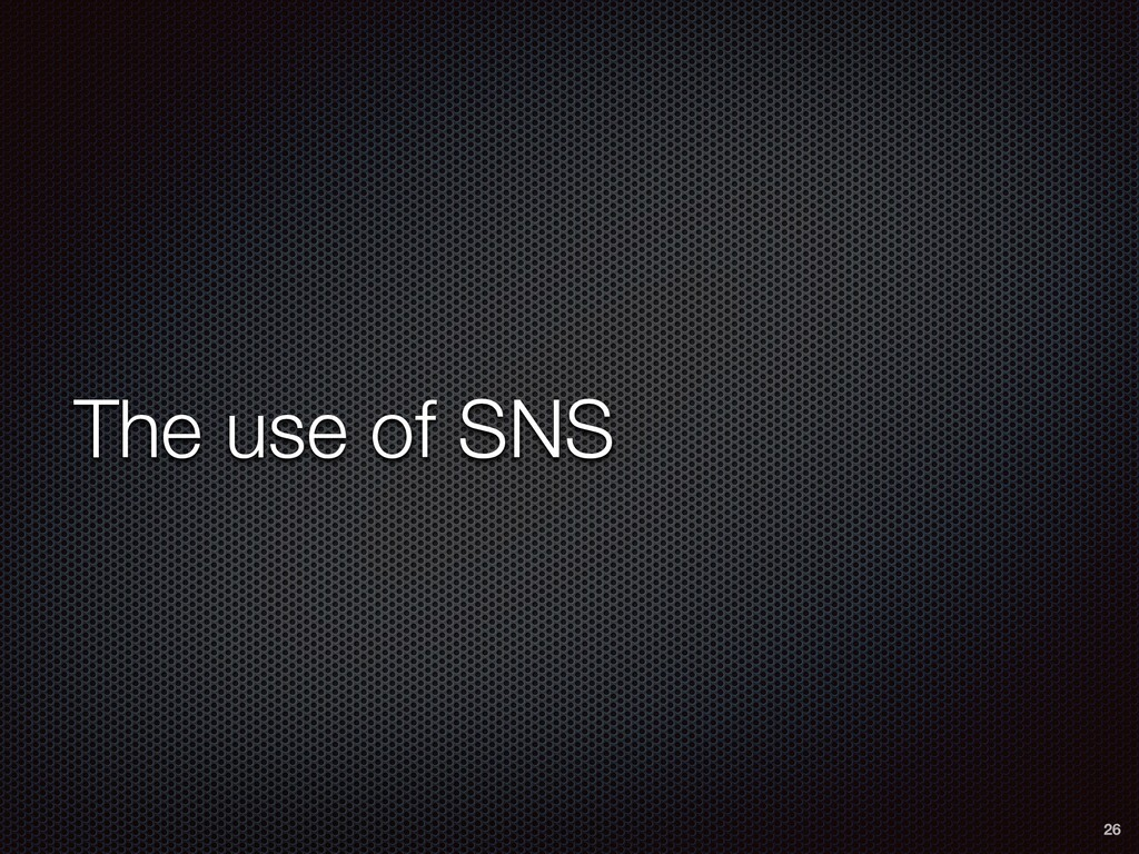 The use of SNS 26