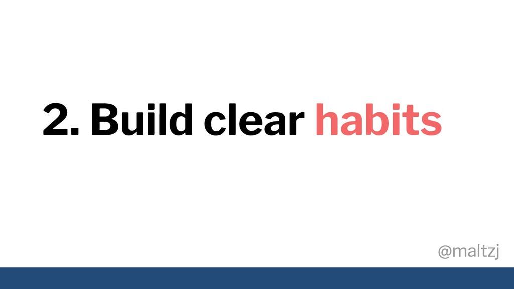 @maltzj @maltzj 2. Build clear habits