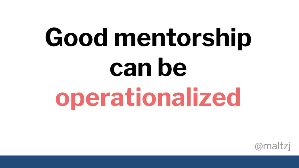 @maltzj @maltzj Good mentorship can be operatio...