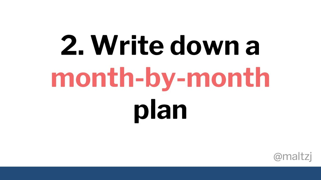 @maltzj @maltzj 2. Write down a month-by-month ...