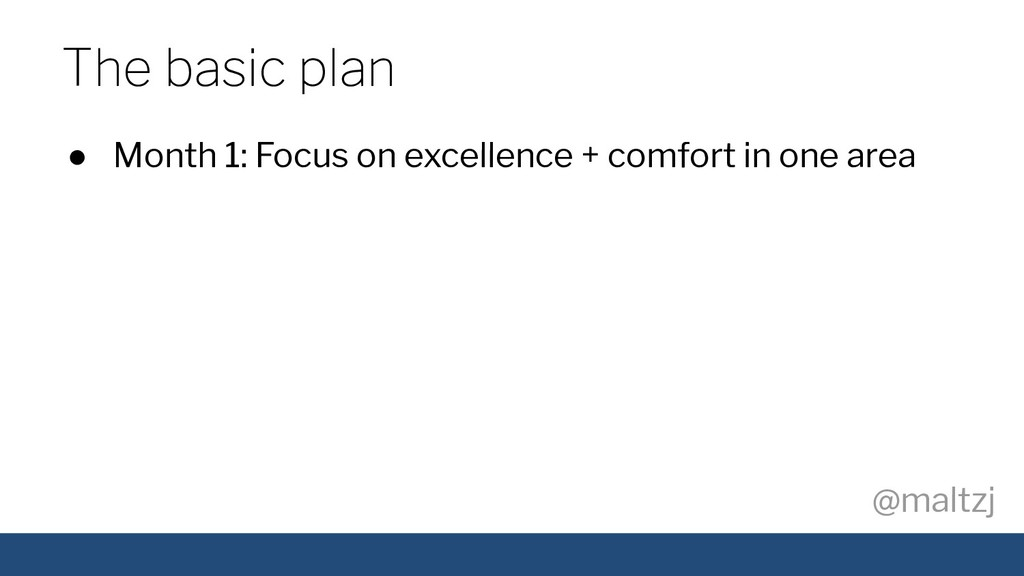 @maltzj ● Month 1: Focus on excellence + comfor...