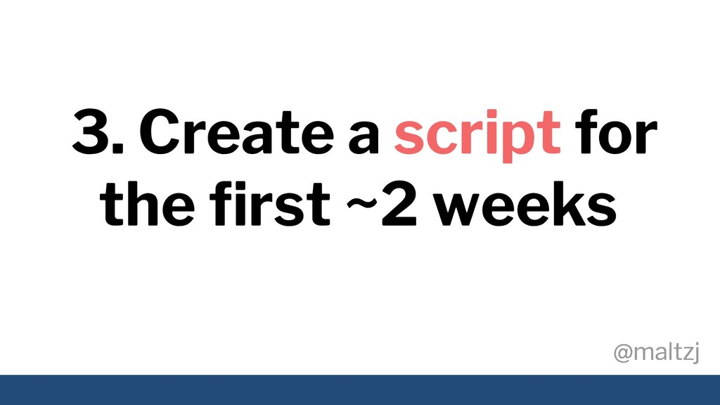 @maltzj @maltzj 3. Create a script for the first...
