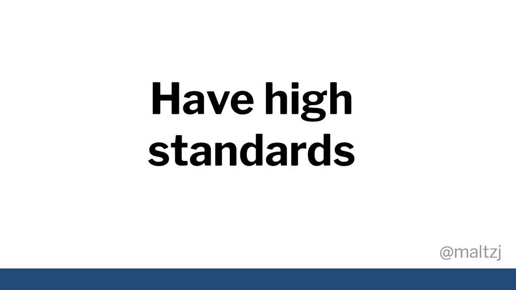 @maltzj @maltzj Have high standards