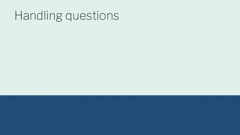 @maltzj Handling questions