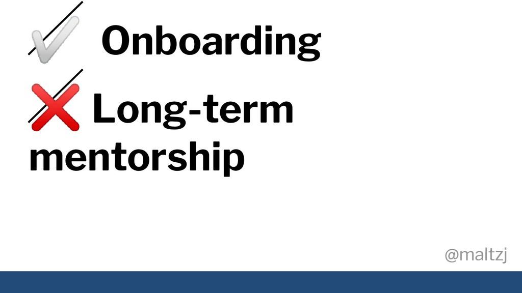 @maltzj @maltzj ✅ Onboarding ❌ Long-term mentor...