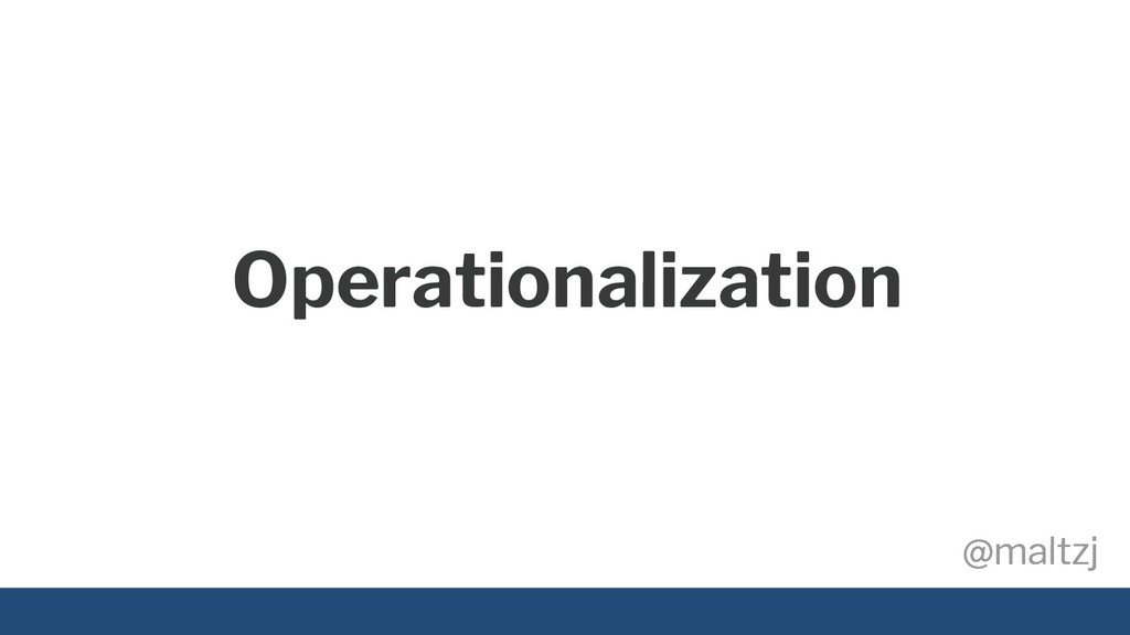@maltzj @maltzj Operationalization