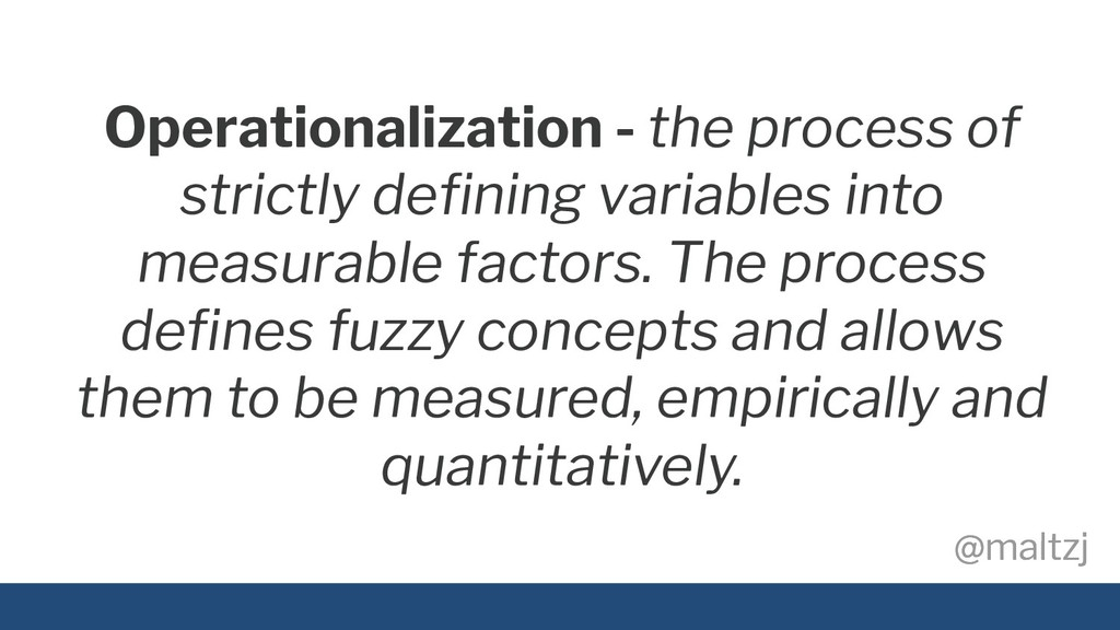 @maltzj @maltzj Operationalization - the proces...