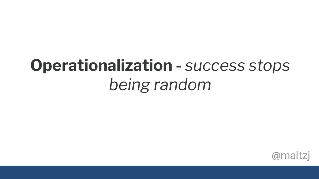 @maltzj @maltzj Operationalization - success st...