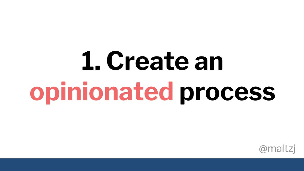 @maltzj @maltzj 1. Create an opinionated process