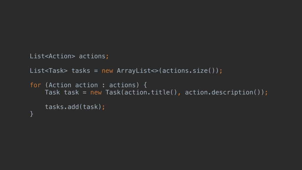 List<Action> actions; List<Task> tasks = new Ar...