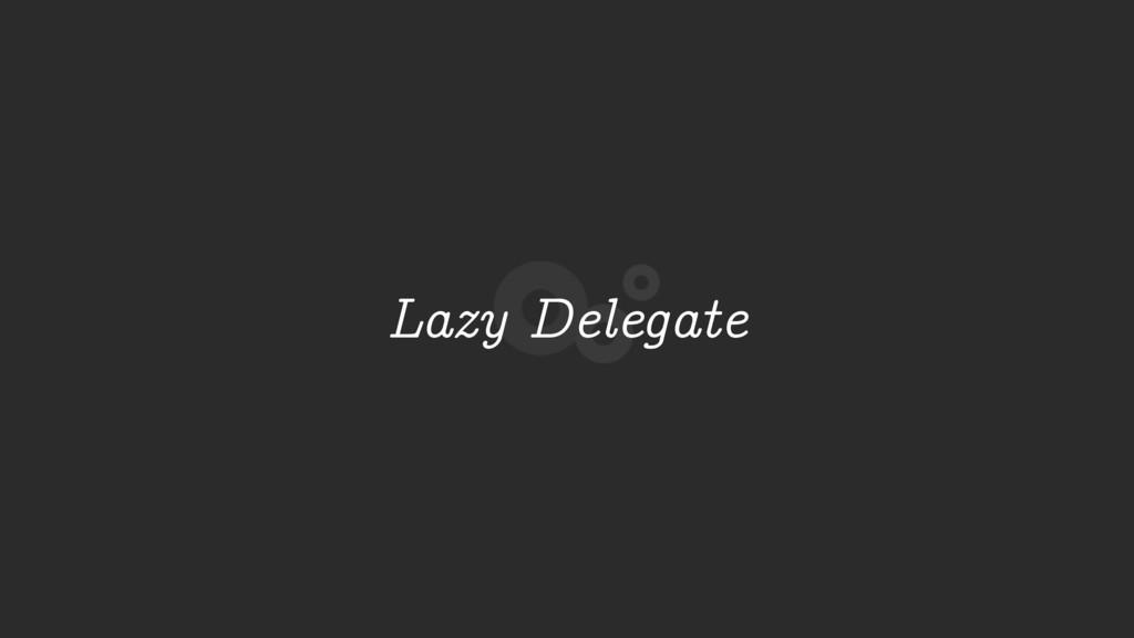 Lazy Delegate