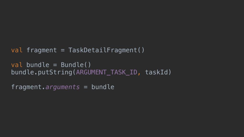 val fragment = TaskDetailFragment() val bundle ...