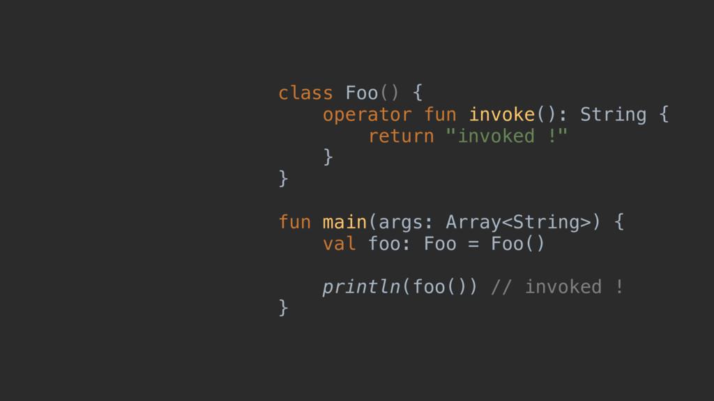 class Foo() { operator fun invoke(): String { r...