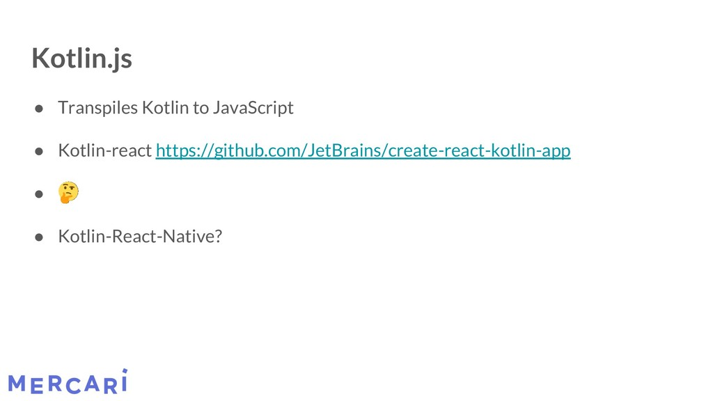 Kotlin.js ● Transpiles Kotlin to JavaScript ● K...