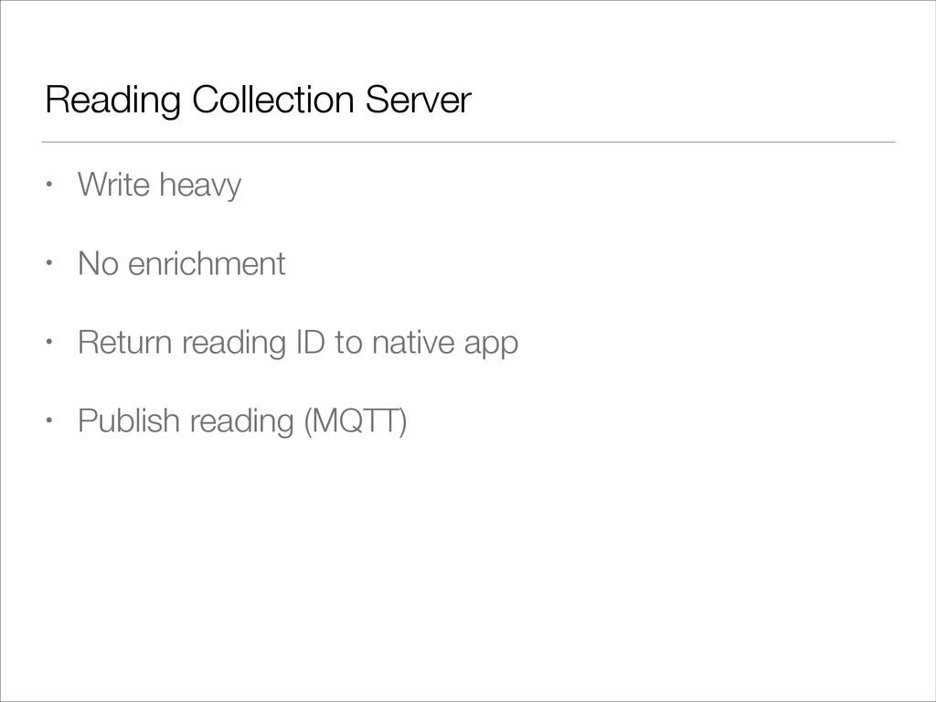 Reading Collection Server • Write heavy • No en...