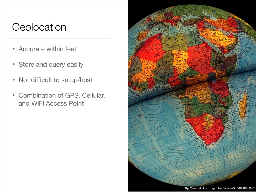 Geolocation • Accurate within feet  • Store and...